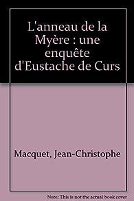 L\'anneau de la Myère : une enquête d\'Eustache de Curs par Jean-Christophe Macquet