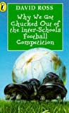 Why We Got Chucked Out of the Inter-schools Football Competition (Young Puffin Story Books) (0140374213) by Ross, David