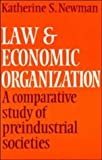 Law and Economic Organization: A Comparative Study of Preindustrial Studies (0521289661) by Newman, Katherine S.