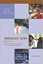 Broadcast News Handbook Writing Reporting and Producing in the Age of by C. A. Tuggle