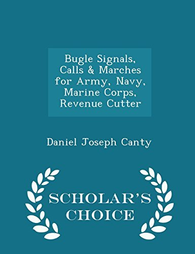 bugle-signals-calls-marches-for-army-navy-marine-corps-revenue-cutter-scholars-choice-edition-by-dan