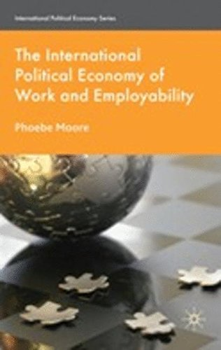 The International Political Economy of Work and Employability (International Political Economy Series)