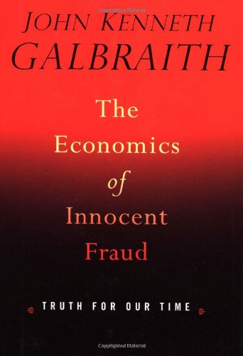 The Economics of Innocent Fraud: Truth For Our Time: John Kenneth Galbraith: 9780618013241: Amazon.com: Books