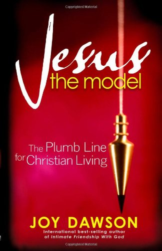 Jesus, The Model: The Plumb Line for Christian Living, Dawson, Joy