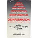 "Disinformation, Misinformation, and the ""Conspiracy"" to Kill JFK Exposed ~ Armand Moss"