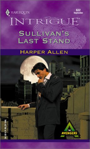 Sullivan'S Last Stand (The Avengers) (Harlequin Intrigue, No. 632), Harper Allen