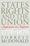 States' Rights and the Union: Imperium in Imperio, 1776-1876 (American Political Thought) (0700610405) by McDonald, Forrest