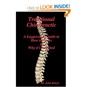 Traditional Chiropractic: A Layperson's Guide to How it Works & Why it's Attacked