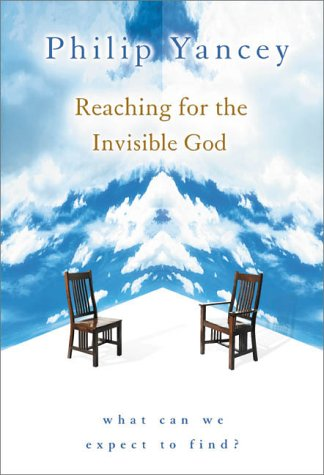 Reaching for the Invisible God : What Can We Expect to Find?, PHILIP YANCEY