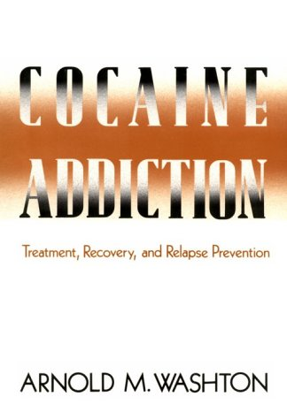 Cocaine Addiction: Treatment, Recovery, and Relapse Prevention, Arnold M. Washton