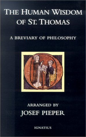 The Human Wisdom of St. Thomas: A Breviary of Philosophy from the Works of St. Thomas Aquinas