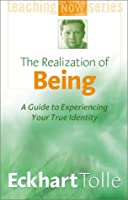 The Realization of Being: A Guide to Experiencing Your True Identity