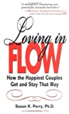 Loving in Flow: How the Happiest Couples Get and Stay That Way (140220065X) by Susan K. Perry