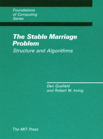 The Stable Marriage Problem: Structure and Algorithms (Foundations of Computing): Dan Gusfield, Robert W. Irving: 9780262071185: Amazon.com: Books