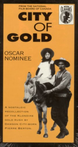 City Of Gold: A Nostalgic Recollection of the Klondike Gold Rush by Dawson City-born Pierre Berton