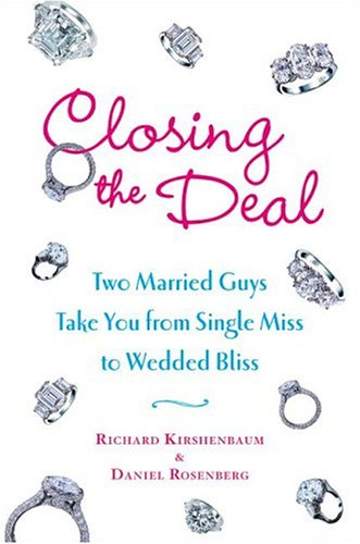 Closing the Deal: Two Married Guys Take You from Single Miss to Wedded Bliss, RICHARD KIRSHENBAUM, DANIEL ROSENBERG