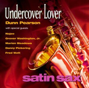 Satin Sax: Undercover Lover by Dunn Pearson,&#32;Najee,&#32;Jr. Grover Washington,&#32;Marion Meadows and Fred Watt