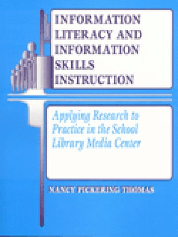 Information Literacy and Information Skills Instruction: Applying Research to Practice in the School Library Media Center, Nancy Pickering Thomas