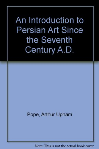 An Introduction to Persian Art Since the Seventh Century A.D.