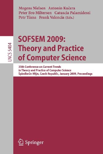 SOFSEM 2009: Theory and Practice of Computer Science: 35th Conference on Current Trends in Theory and Practice of Comput