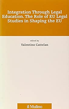 Cover Integration through legal education. The role of EU legal studies in shaping the EU