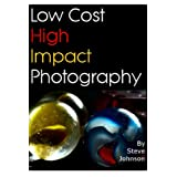 Low Cost High Impact Photographyby Steve Johnson
