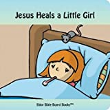 Jesus Heals a Little Girl (Baby Bible Board Books Collection 1-Stories of Jesus)