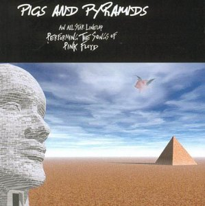 Pigs And Pyramids - A Tribute To Pink Floyd