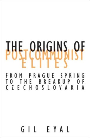 The Origins Of Postcommunist Elites: From Prague Spring To The Breakup Of Czechoslovakia (Contradictions of Modernity)