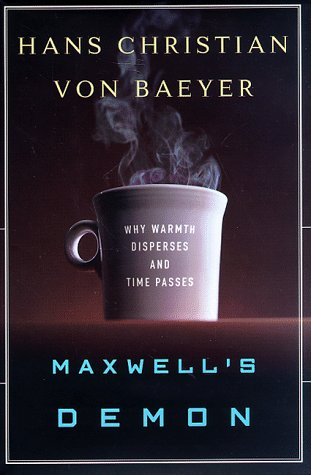 Maxwell's Demon: Why Warmth Disperses and Time Passes: Hans Christian Von Baeyer: 9780679433422: Amazon.com: Books