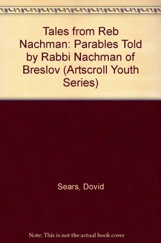 Tales from Reb Nachman: Parables Told by Rabbi Nachman of Breslov (Artscroll Youth Series)