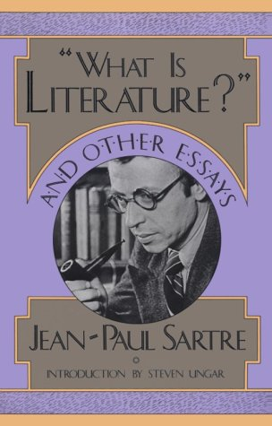 sartre what is literature and other essays Okay, i am a huge jean-paul sartre fan, at least the existentialist, pre-marxist sartre what is literature is a guidepost, a refreshing collection of essays about.