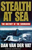 Stealth At Sea. The History of the Submarine.