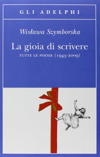 la-gioia-di-scrivere-tutte-le-poesie-1945-2009-testo-polacco-a-fronte
