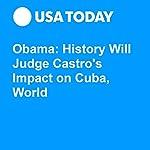 Obama: History Will Judge Castro's Impact on Cuba, World | Erin Kelly