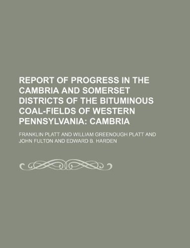 Report of Progress in the Cambria and Somerset Districts of the Bituminous Coal-fields of Western Pennsylvania;  Cambria