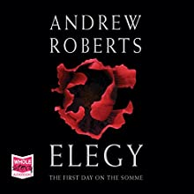Elegy: The First Day on the Somme Audiobook by Andrew Roberts Narrated by Gordon Griffin