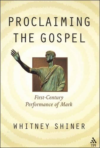 Proclaiming the Gospel: First-Century Performance of Mark