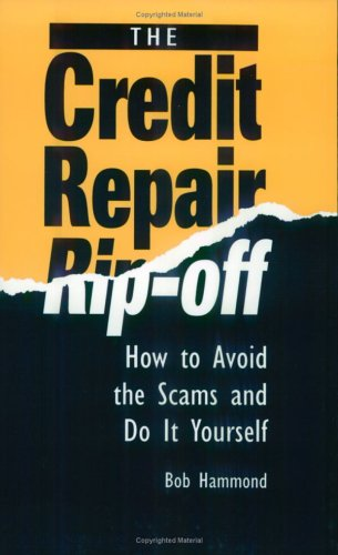 Credit Repair Rip-Off: How To Avoid The Scams And Do It Yourself, Bob Hammond