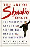 Wong Kiew Kit Health Workbooks - The Art of Shaolin Kung Fu: The Secrets of Kung Fu for Self-defence, Health and Enlightenment