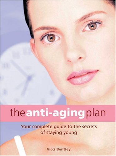 The Anti-Aging Plan: Your Complete Guide to the Secrets of Staying Young PDF