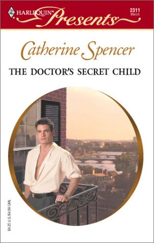 The Doctor's Secret Child  (International Doctors), CATHERINE SPENCER