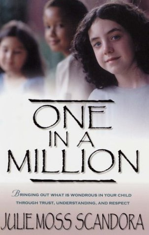 One in a Million: Bringing Out What Is Wondrous in Your Child Through Trust, Understanding, and Respect