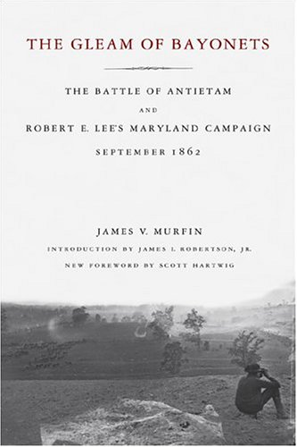 The Gleam Of Bayonets: The Battle Of Antietam And Robert...