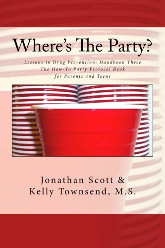 Where's the Party?: Lessons in Drug Prevention: Handbook Three: The How-to Party Protocol Book for Parents and Teens Image