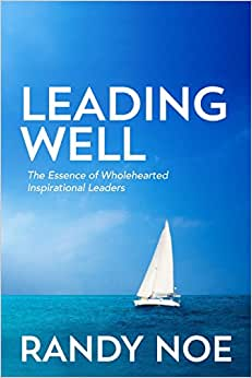 Leading Well: The Essence Of Wholehearted Inspirational Leaders