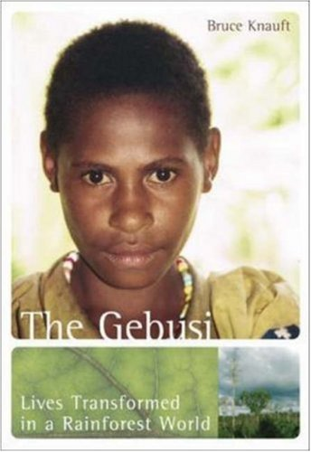 the gebusi by bruce knauft essay Bruce knauft's writings of his time with the gebusi, both in the 1980s and 1990s, brought to the forefront the discussion of the impact of the world system.