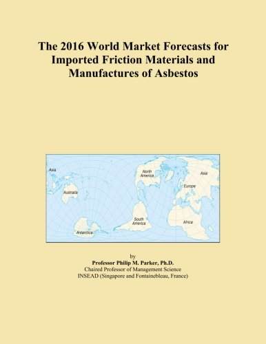 The 2016 World Market Forecasts for Imported Friction Materials and Manufactures of Asbestos PDF