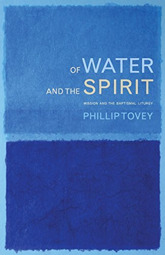 of-water-and-the-spirit-mission-and-the-baptismal-liturgy-by-phillip-tovey-2015-08-28