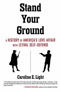 Book Cover: Stand Your Ground: A History of America's Love Affair with Lethal Self-Defense